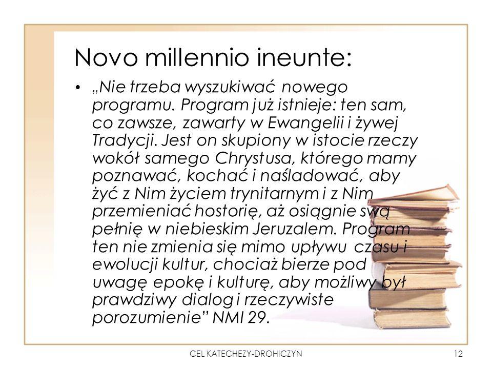 CEL KATECHEZY-DROHICZYN12 Novo millennio ineunte: Nie trzeba wyszukiwać nowego programu.