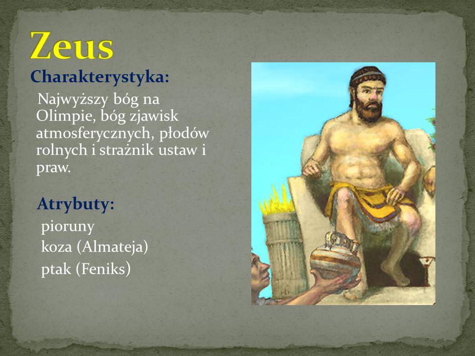 Charakterystyka: Najwyższy bóg na Olimpie, bóg zjawisk atmosferycznych, płodów rolnych i strażnik ustaw i praw.