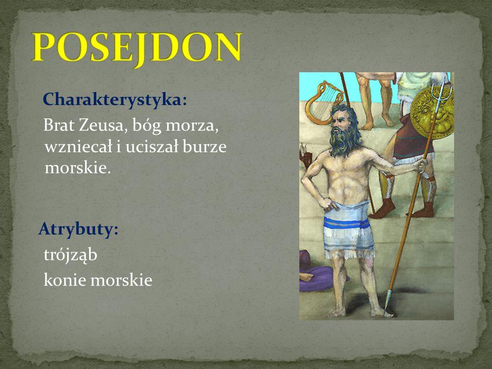 Charakterystyka: Brat Zeusa, bóg morza, wzniecał i uciszał burze morskie.