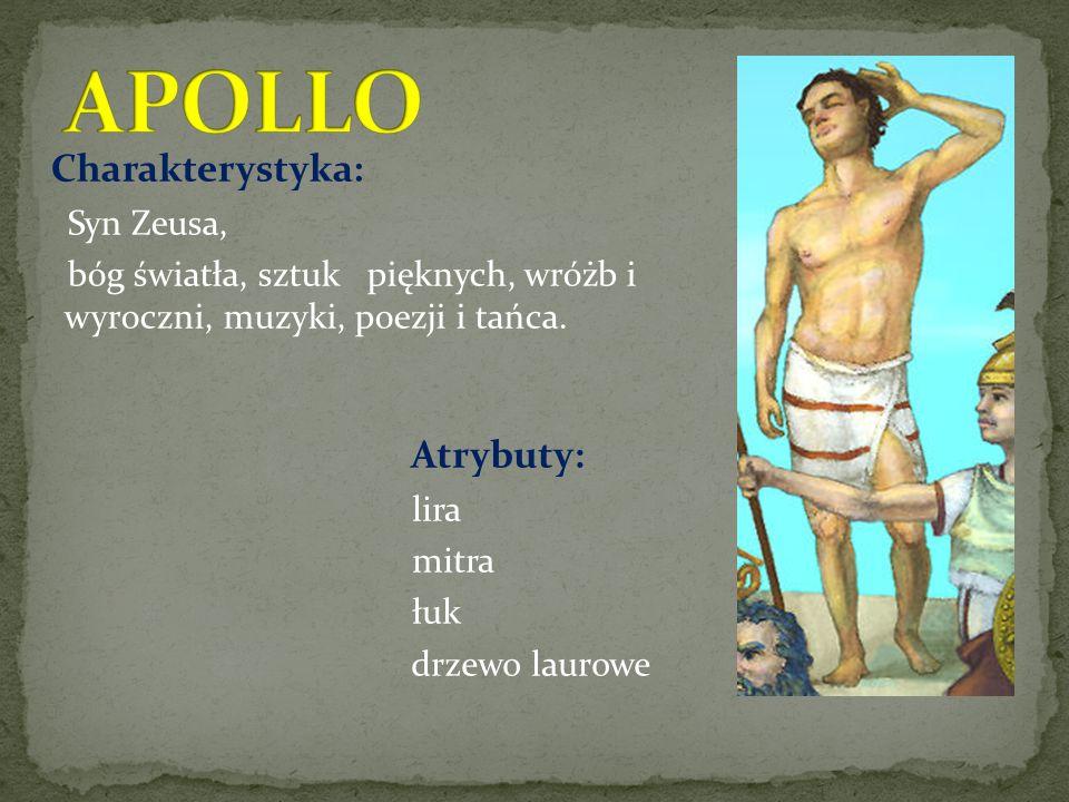 Charakterystyka: Syn Zeusa, bóg światła, sztuk pięknych, wróżb i wyroczni, muzyki, poezji i tańca.
