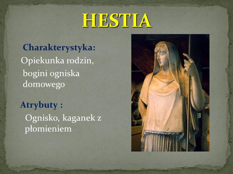 HESTIA Charakterystyka: Opiekunka rodzin, bogini ogniska domowego Atrybuty : Ognisko, kaganek z płomieniem