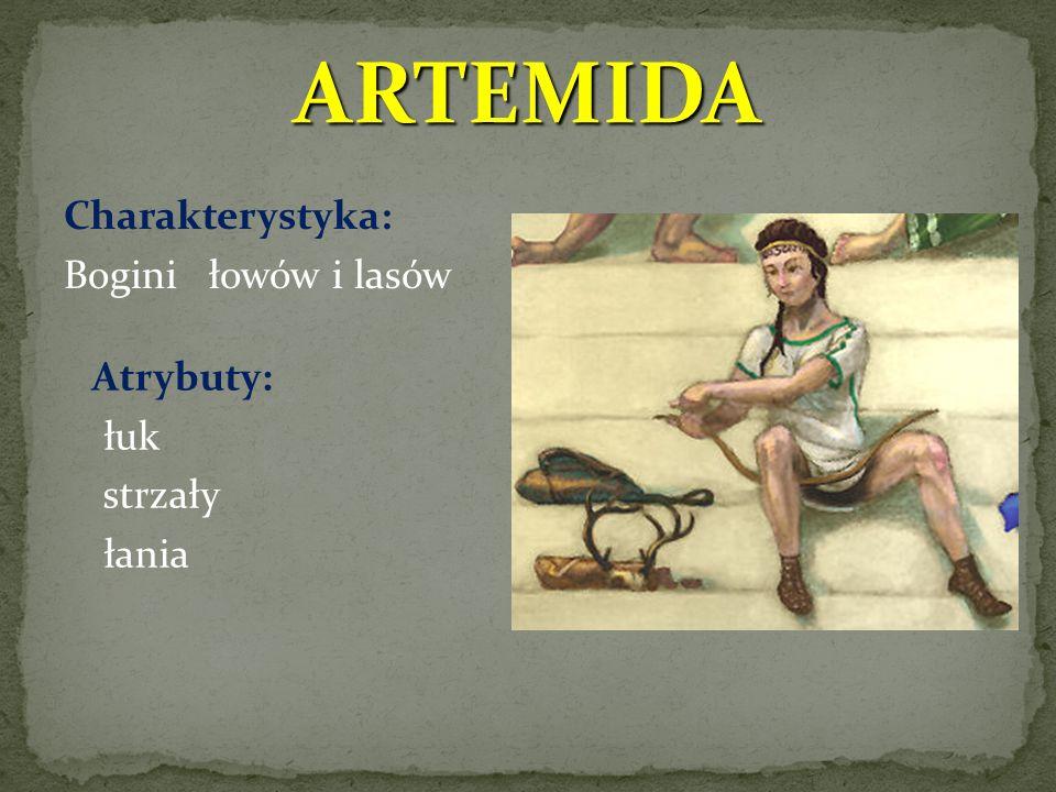 ARTEMIDA Charakterystyka: Bogini łowów i lasów Atrybuty: łuk strzały łania