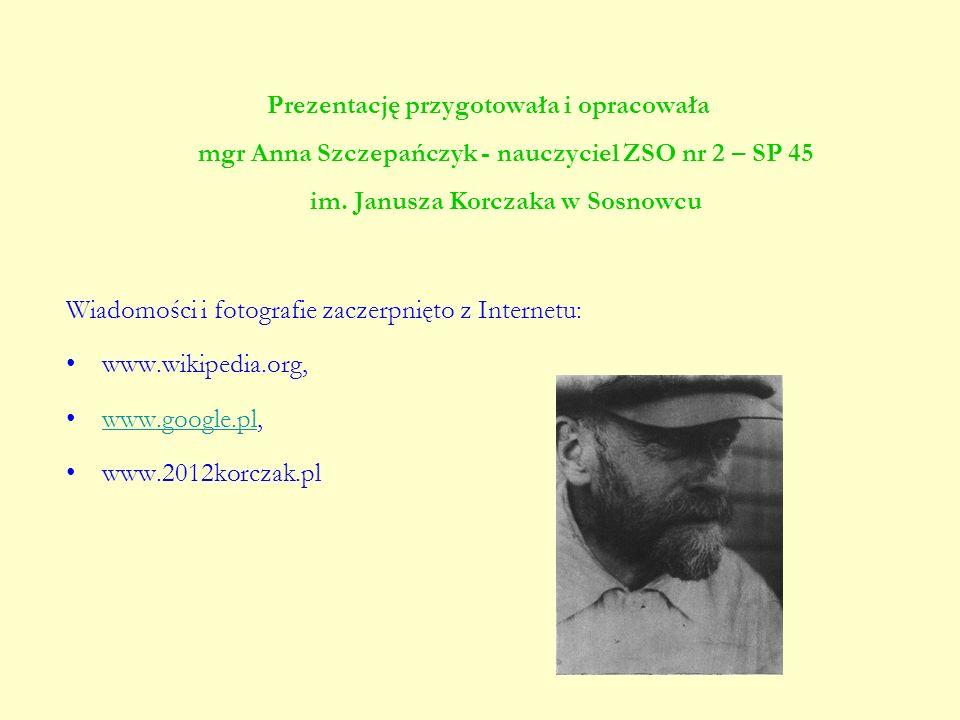 Prezentację przygotowała i opracowała mgr Anna Szczepańczyk - nauczyciel ZSO nr 2 – SP 45 im. Janusza Korczaka w Sosnowcu Wiadomości i fotografie zacz