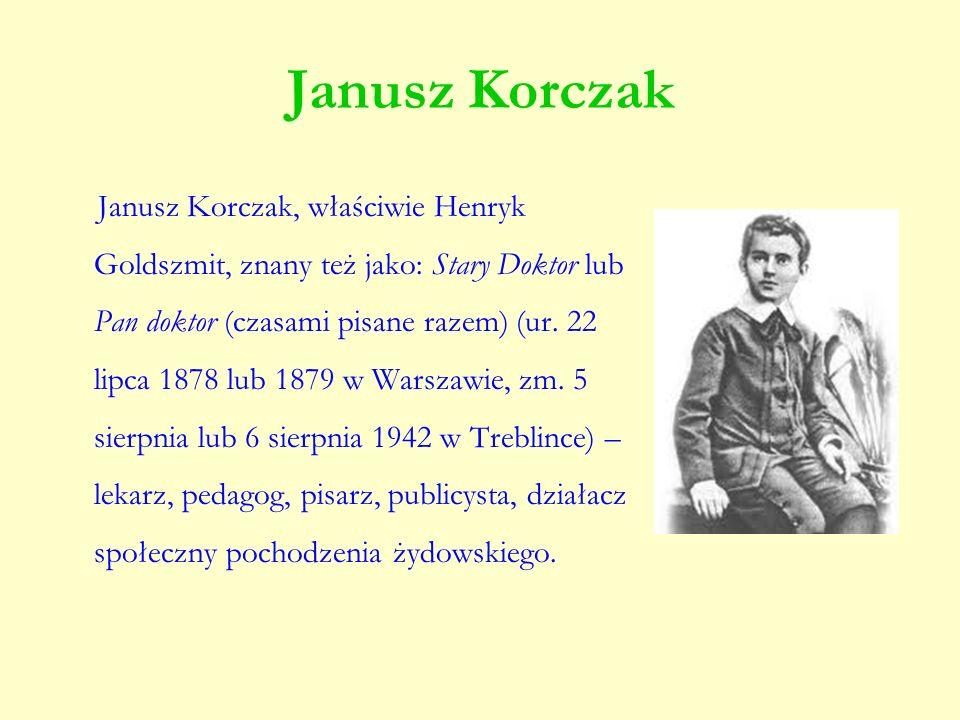 Janusz Korczak Janusz Korczak, właściwie Henryk Goldszmit, znany też jako: Stary Doktor lub Pan doktor (czasami pisane razem) (ur. 22 lipca 1878 lub 1