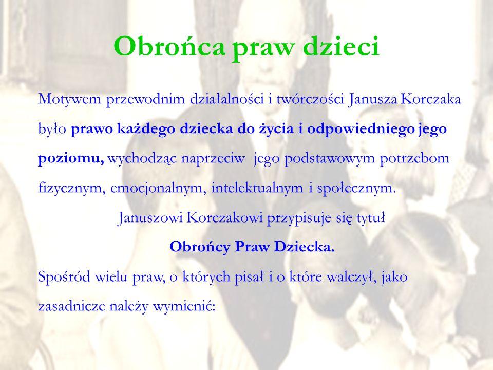 Motywem przewodnim działalności i twórczości Janusza Korczaka było prawo każdego dziecka do życia i odpowiedniego jego poziomu, wychodząc naprzeciw je