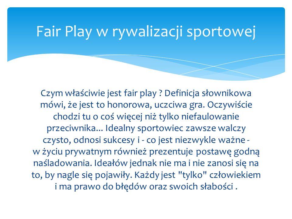 Czym właściwie jest fair play ? Definicja słownikowa mówi, że jest to honorowa, uczciwa gra. Oczywiście chodzi tu o coś więcej niż tylko niefaulowanie