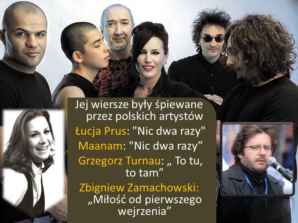 Jej wiersze były śpiewane przez polskich artystów Łucja Prus: Nic dwa razy Maanam: Nic dwa razy Grzegorz Turnau: To tu, to tam Zbigniew Zamachowski: Miłość od pierwszego wejrzenia