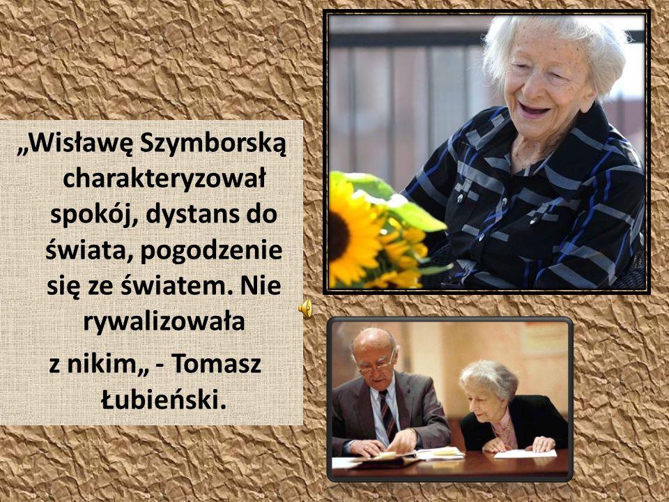 Wisławę Szymborską charakteryzował spokój, dystans do świata, pogodzenie się ze światem.