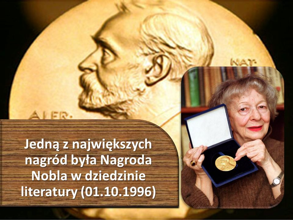Jedną z największych nagród była Nagroda Nobla w dziedzinie literatury (01.10.1996)