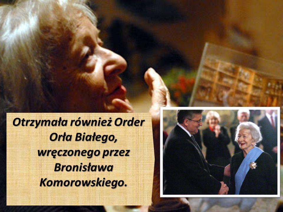 Otrzymała również Order Orła Białego, wręczonego przez Bronisława Komorowskiego. Otrzymała również Order Orła Białego, wręczonego przez Bronisława Kom