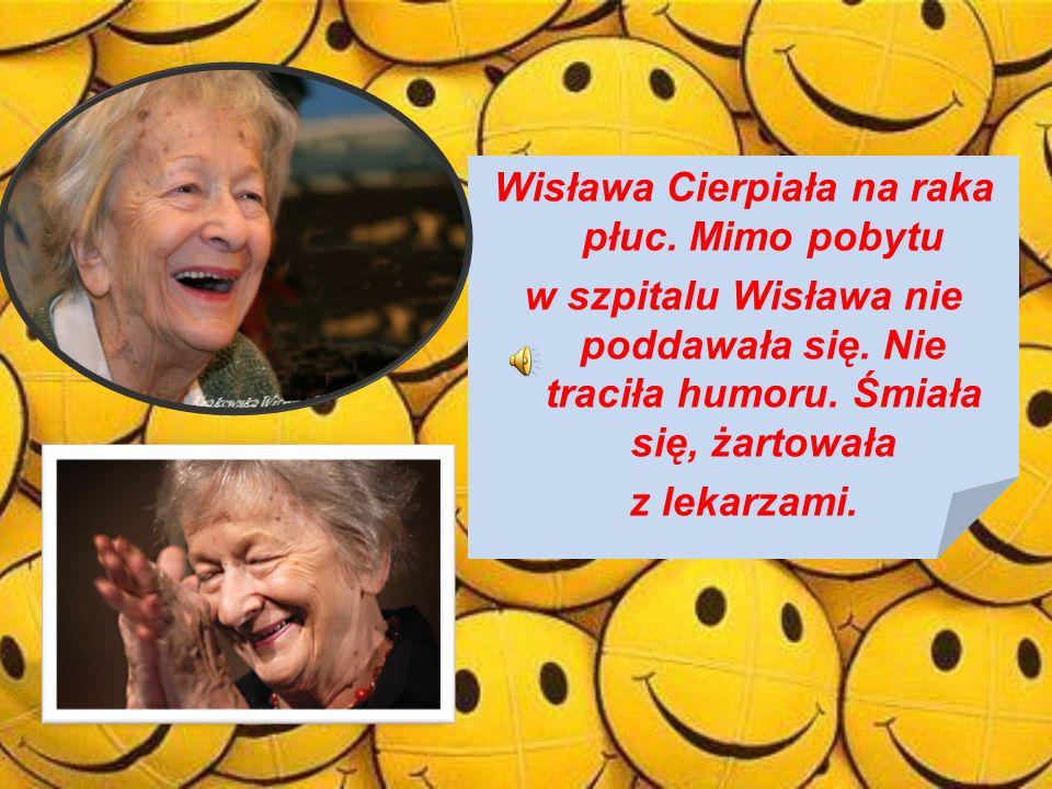 Wisława Cierpiała na raka płuc. Mimo pobytu w szpitalu Wisława nie poddawała się. Nie traciła humoru. Śmiała się, żartowała z lekarzami.