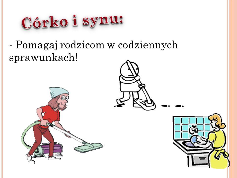 - Pomagaj rodzicom w codziennych sprawunkach!