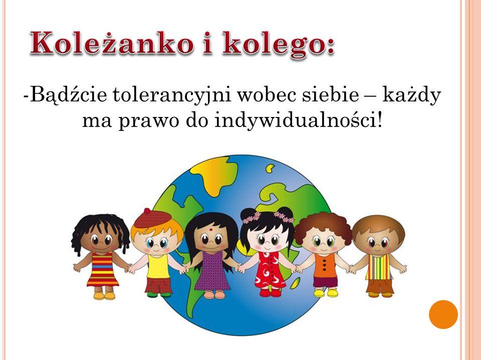 -Bądźcie tolerancyjni wobec siebie – każdy ma prawo do indywidualności!