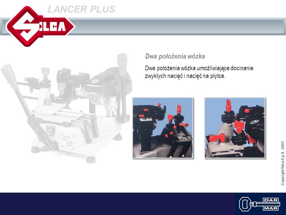 Copyright Silca S.p.A. 2003 LANCER PLUS Dwa położenia wózka Dwa położenia wózka umożliwiające docinanie zwykłych nacięć i nacięć na płytce.