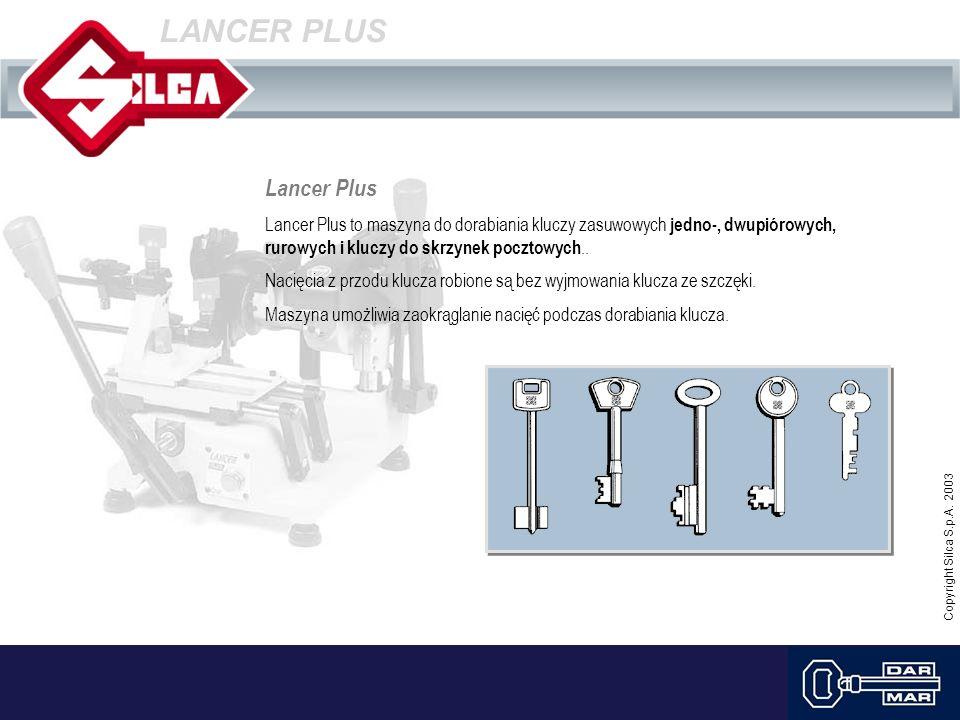 Copyright Silca S.p.A. 2003 LANCER PLUS Lancer Plus Lancer Plus to maszyna do dorabiania kluczy zasuwowych jedno-, dwupiórowych, rurowych i kluczy do