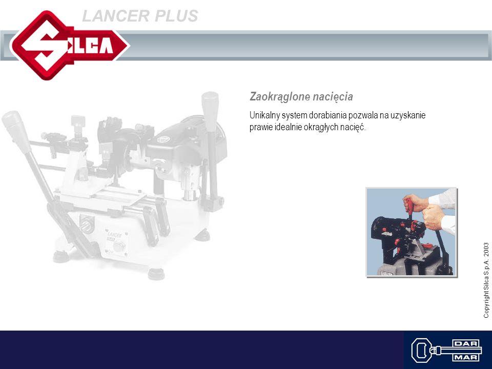 Copyright Silca S.p.A. 2003 LANCER PLUS Zaokrąglone nacięcia Unikalny system dorabiania pozwala na uzyskanie prawie idealnie okrągłych nacięć.