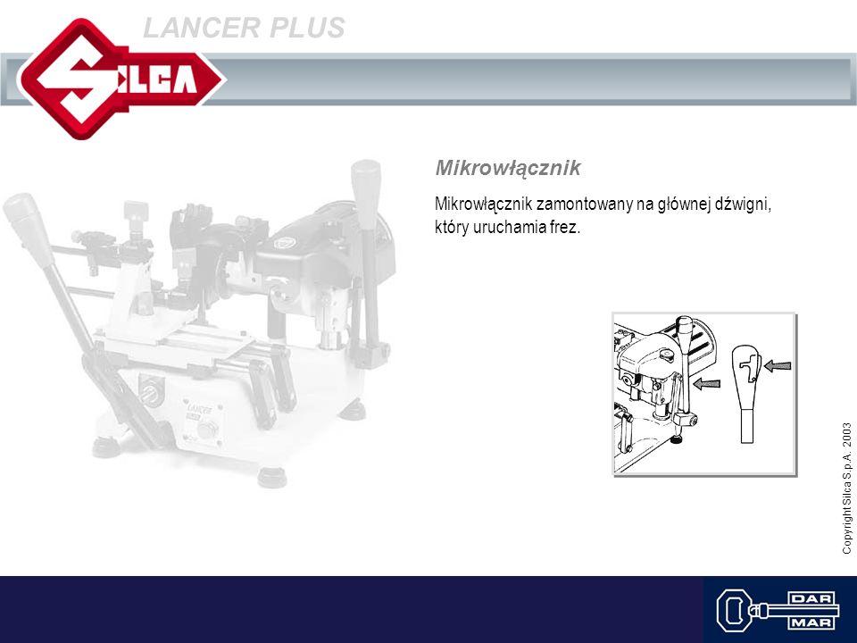 Copyright Silca S.p.A. 2003 Mikrowłącznik Mikrowłącznik zamontowany na głównej dźwigni, który uruchamia frez. LANCER PLUS