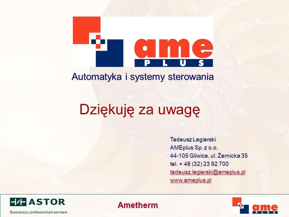 Dystrybucja z profesjonalnym serwisem Ametherm Dziękuję za uwagę Tadeusz Legierski AMEplus Sp.