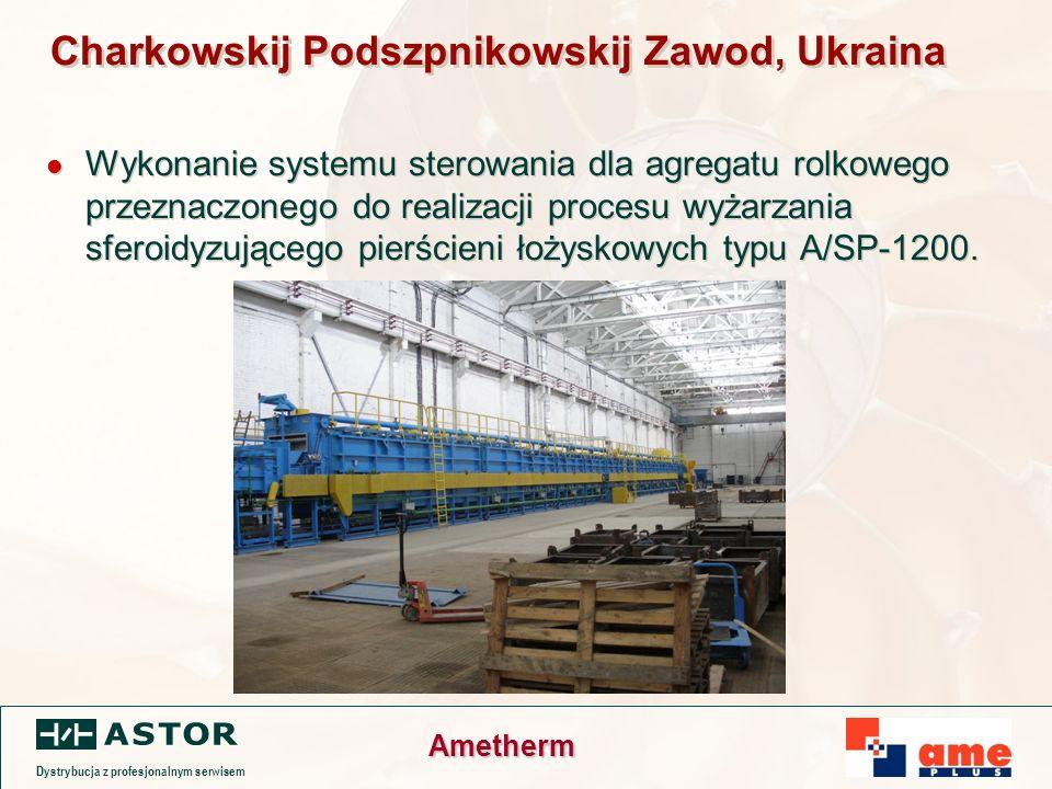 Dystrybucja z profesjonalnym serwisem Ametherm Charkowskij Podszpnikowskij Zawod, Ukraina Wykonanie systemu sterowania dla agregatu rolkowego przeznaczonego do realizacji procesu wyżarzania sferoidyzującego pierścieni łożyskowych typu A/SP-1200.