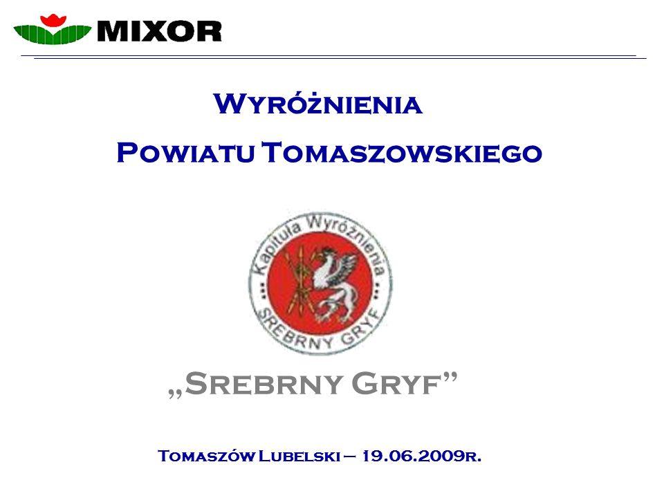 Powiatu Tomaszowskiego Srebrny Gryf Wyró ż nienia Tomaszów Lubelski – 19.06.2009r.