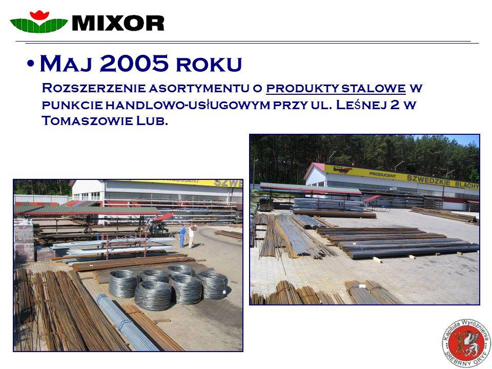 Maj 2005 roku Rozszerzenie asortymentu o produkty stalowe w punkcie handlowo-us ł ugowym przy ul.