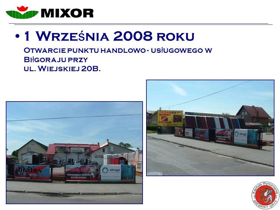 1 Wrze ś nia 2008 roku Otwarcie punktu handlowo - us ł ugowego w Bi ł goraju przy ul.