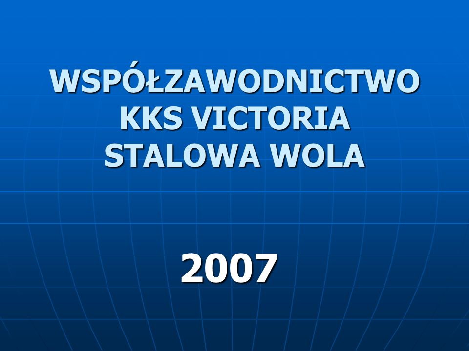 WSPÓŁZAWODNICTWO KKS VICTORIA STALOWA WOLA 2007