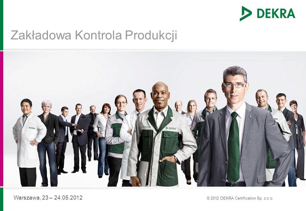 Zakładowa Kontrola Produkcji Warszawa, 23 – 24.05.2012 © 2012 DEKRA Certification Sp. z o.o.
