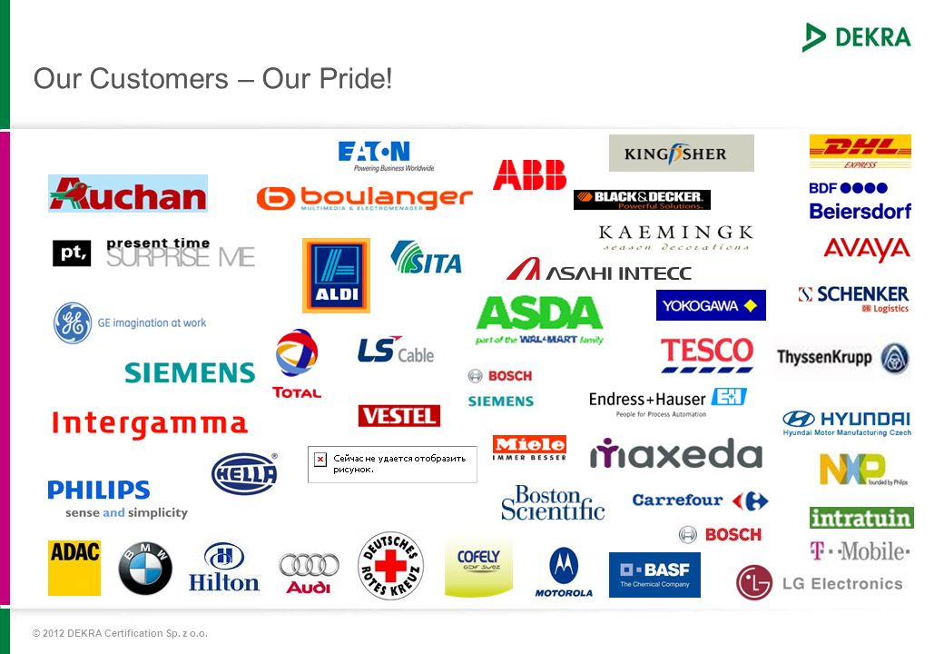 Our Customers – Our Pride! © 2012 DEKRA Certification Sp. z o.o.