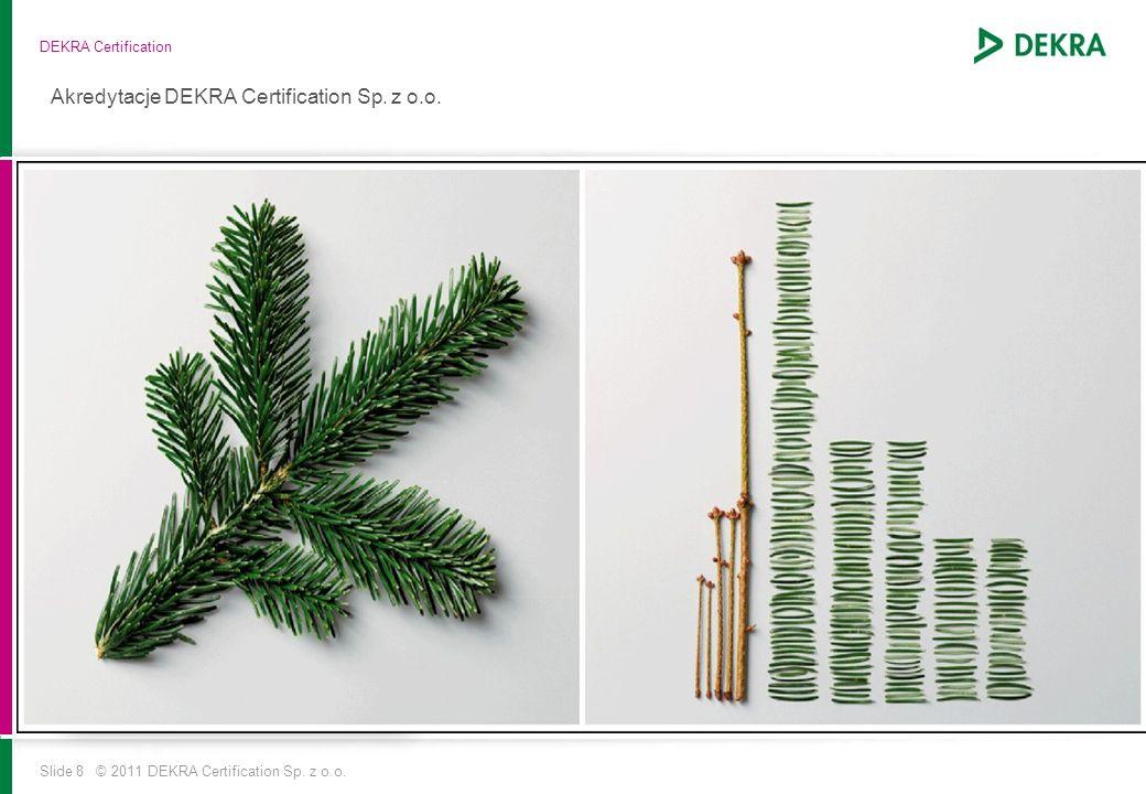 Slide 8 © 2011 DEKRA Certification Sp.z o.o.