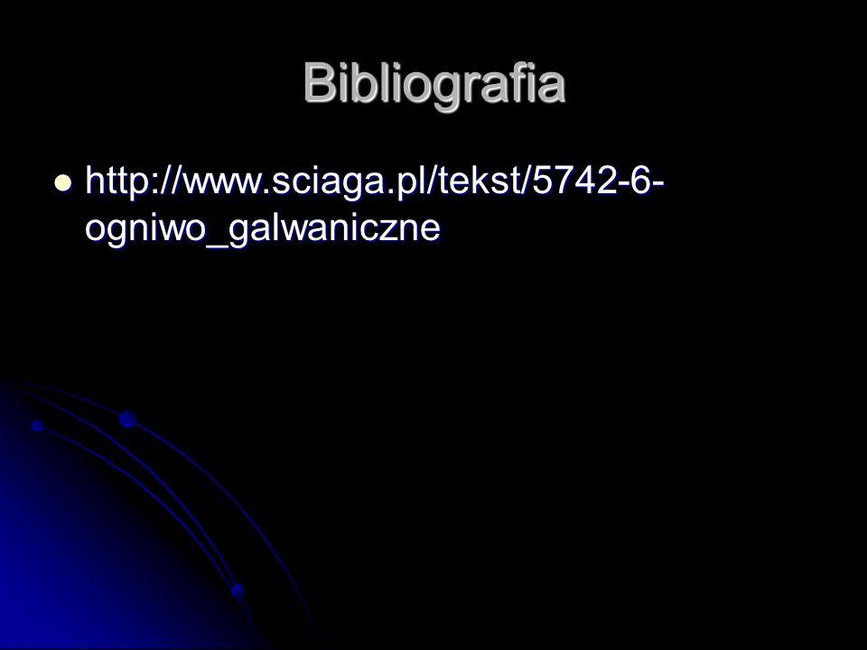Bibliografia http://www.sciaga.pl/tekst/5742-6- ogniwo_galwaniczne http://www.sciaga.pl/tekst/5742-6- ogniwo_galwaniczne