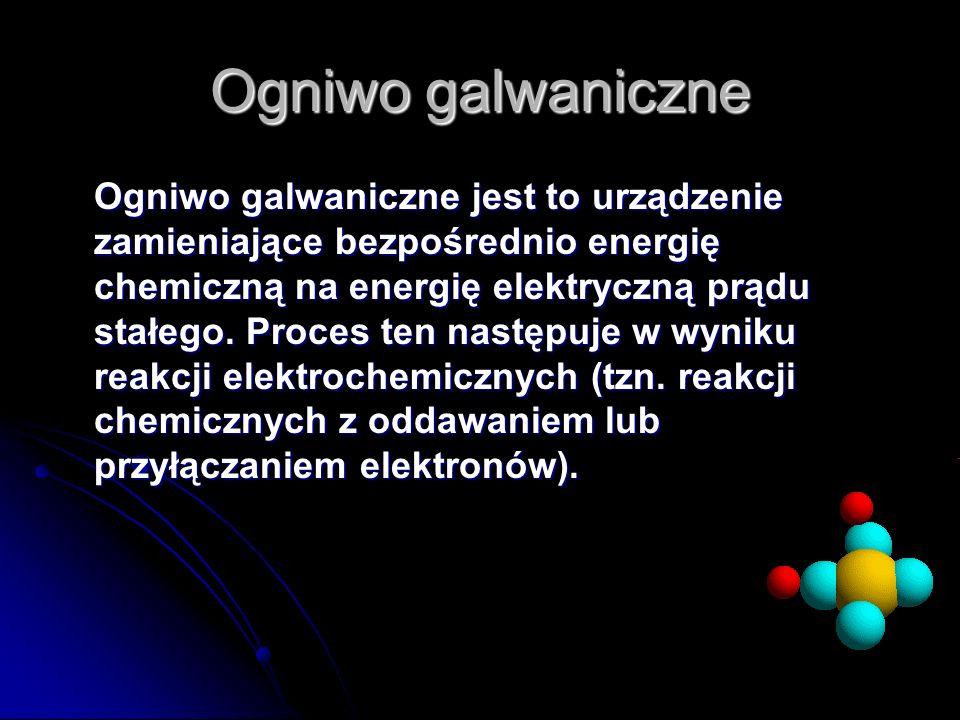 Ogniwo galwaniczne Ogniwo galwaniczne jest to urządzenie zamieniające bezpośrednio energię chemiczną na energię elektryczną prądu stałego. Proces ten