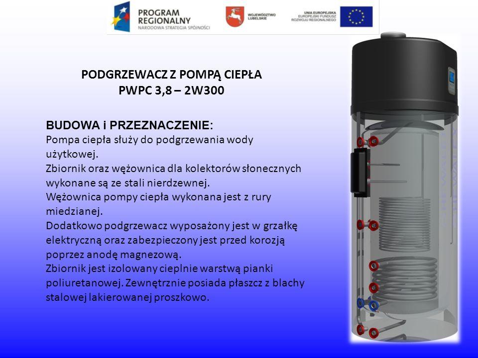 BUDOWA i PRZEZNACZENIE: Pompa ciepła służy do podgrzewania wody użytkowej. Zbiornik oraz wężownica dla kolektorów słonecznych wykonane są ze stali nie