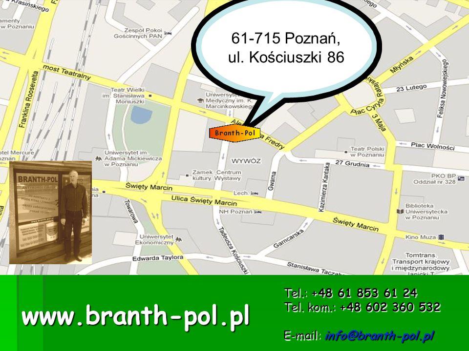 Tel.: +48 61 853 61 24 Tel. kom.: +48 602 360 532 E-mail: info@branth-pol.pl 61-715 Poznań, ul. Kościuszki 86 www.branth-pol.pl
