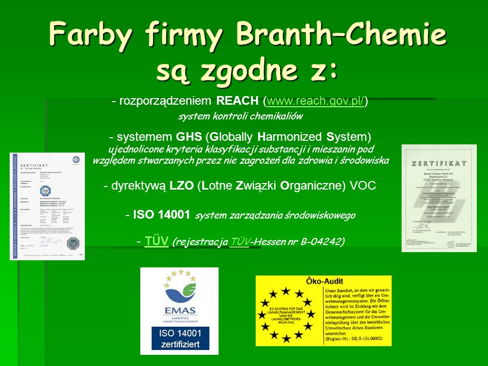 Farby firmy Branth–Chemie są zgodne z: - rozporządzeniem REACH (www.reach.gov.pl/) system kontroli chemikaliów - s- systemem GHS (Globally Harmonized