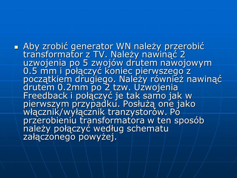 Aby zrobić generator WN należy przerobić transformator z TV. Należy nawinąć 2 uzwojenia po 5 zwojów drutem nawojowym 0.5 mm i połączyć koniec pierwsze