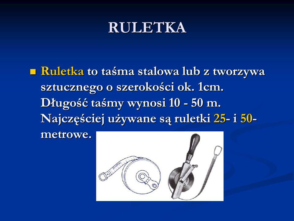 Ruletka to taśma stalowa lub z tworzywa sztucznego o szerokości ok. 1cm. Długość taśmy wynosi 10 - 50 m. Najczęściej używane są ruletki 25- i 50- metr