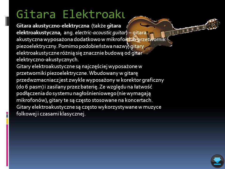 Gitara Elektroakustyczna Gitara akustyczno-elektryczna (także gitara elektroakustyczna, ang. electric-acoustic guitar) – gitara akustyczna wyposażona