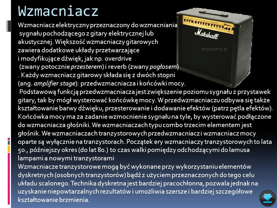 Wzmacniacz Wzmacniacz elektryczny przeznaczony do wzmacniania sygnału pochodzącego z gitary elektrycznej lub akustycznej. Większość wzmacniaczy gitaro
