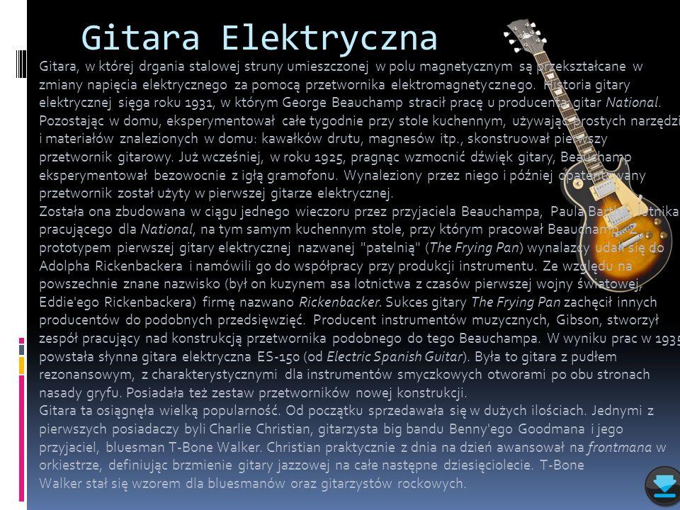 Gitara Elektryczna Gitara, w której drgania stalowej struny umieszczonej w polu magnetycznym są przekształcane w zmiany napięcia elektrycznego za pomo