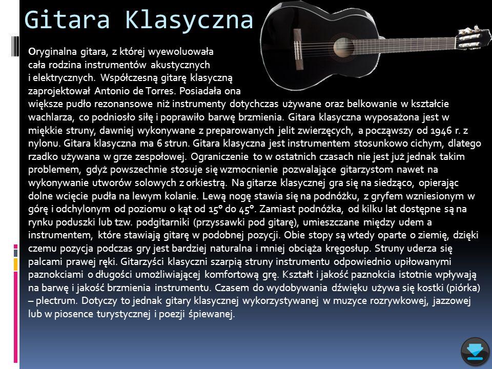 Gitara Klasyczna Oryginalna gitara, z której wyewoluowała cała rodzina instrumentów akustycznych i elektrycznych. Współczesną gitarę klasyczną zaproje