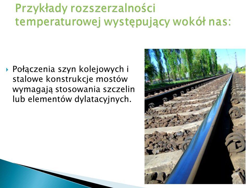 Połączenia szyn kolejowych i stalowe konstrukcje mostów wymagają stosowania szczelin lub elementów dylatacyjnych.