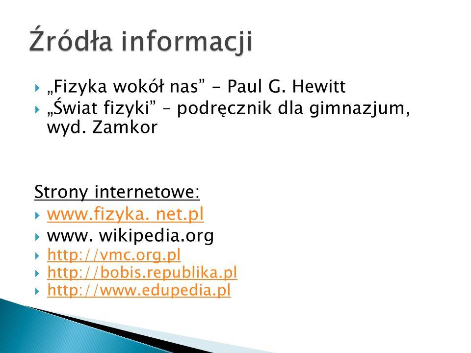 Fizyka wokół nas - Paul G. Hewitt Świat fizyki – podręcznik dla gimnazjum, wyd. Zamkor Strony internetowe: www.fizyka. net.pl www. wikipedia.org http: