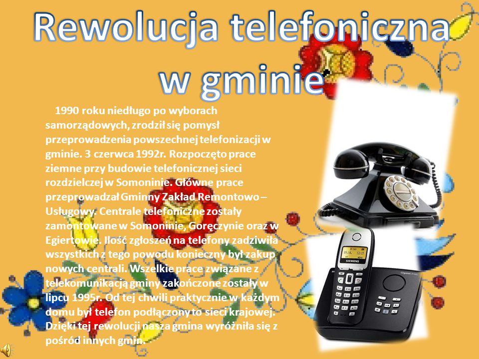 1990 roku niedługo po wyborach samorządowych, zrodził się pomysł przeprowadzenia powszechnej telefonizacji w gminie.