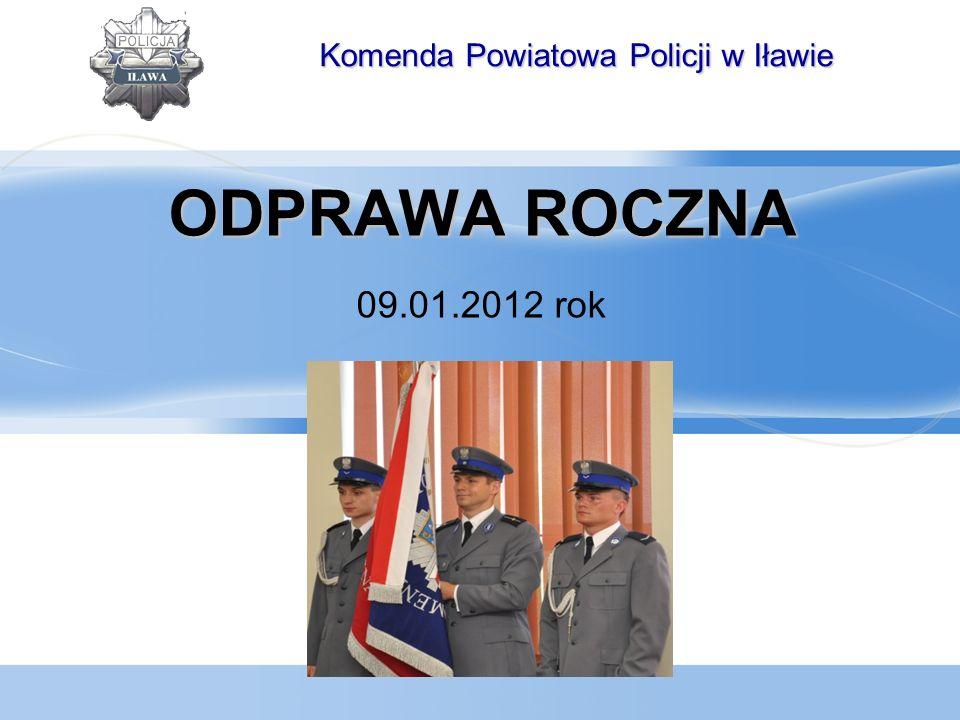 ODPRAWAROCZNA ODPRAWA ROCZNA 09.01.2012 rok Komenda Powiatowa Policji w Iławie