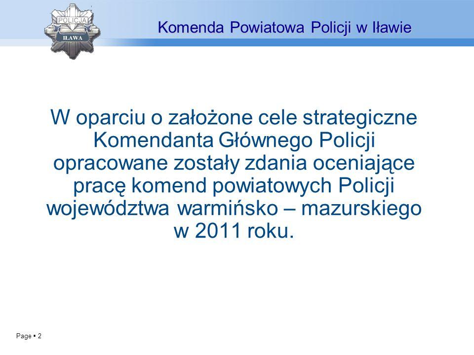 Page 2 Komenda Powiatowa Policji w Iławie W oparciu o założone cele strategiczne Komendanta Głównego Policji opracowane zostały zdania oceniające pracę komend powiatowych Policji województwa warmińsko – mazurskiego w 2011 roku.