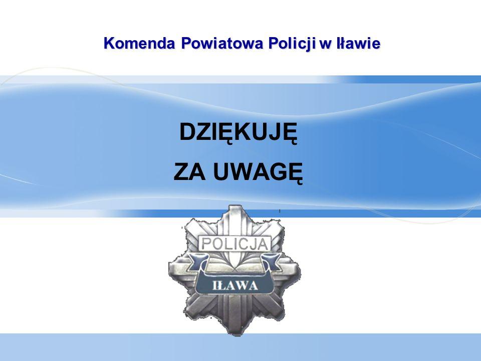 DZIĘKUJĘ ZA UWAGĘ Komenda Powiatowa Policji w Iławie