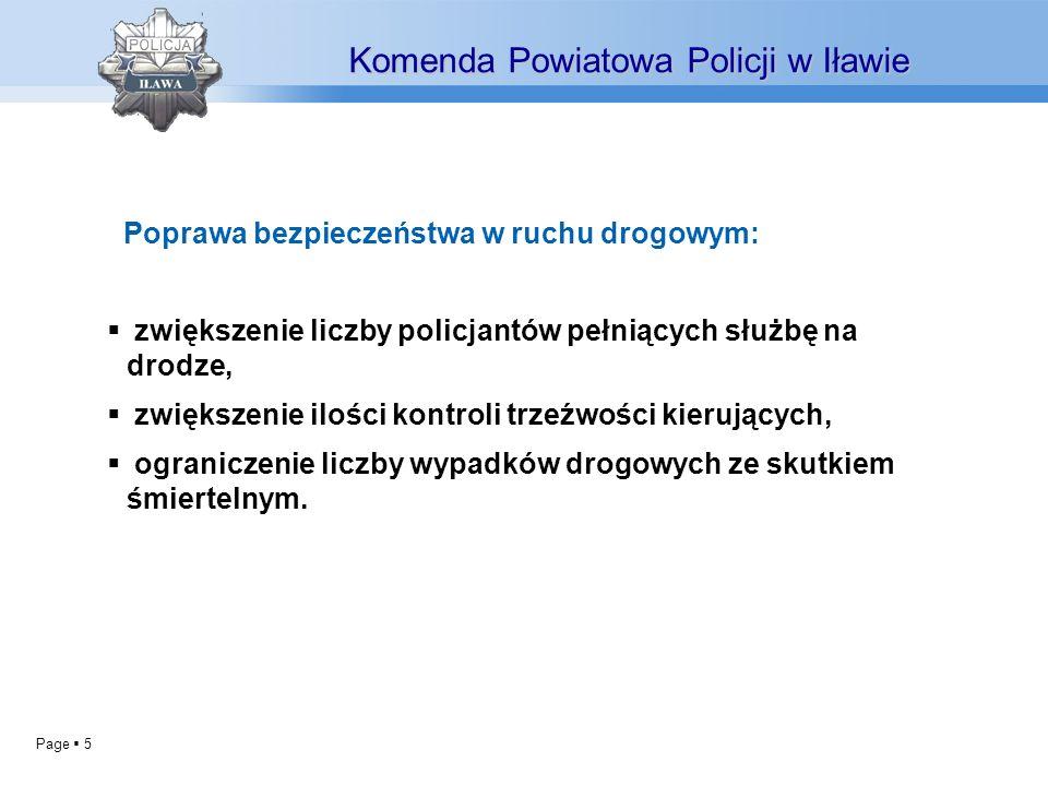 Page 5 Poprawa bezpieczeństwa w ruchu drogowym: zwiększenie liczby policjantów pełniących służbę na drodze, zwiększenie ilości kontroli trzeźwości kierujących, ograniczenie liczby wypadków drogowych ze skutkiem śmiertelnym.