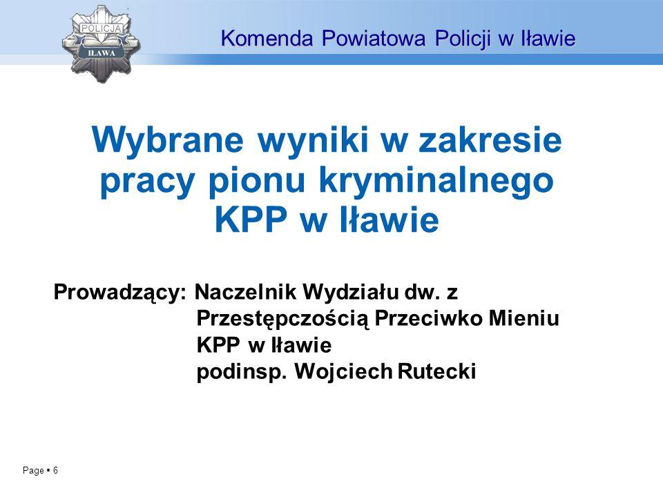Page 6 Prowadzący: Naczelnik Wydziału dw. z Przestępczością Przeciwko Mieniu KPP w Iławie podinsp. Wojciech Rutecki Komenda Powiatowa Policji w Iławie
