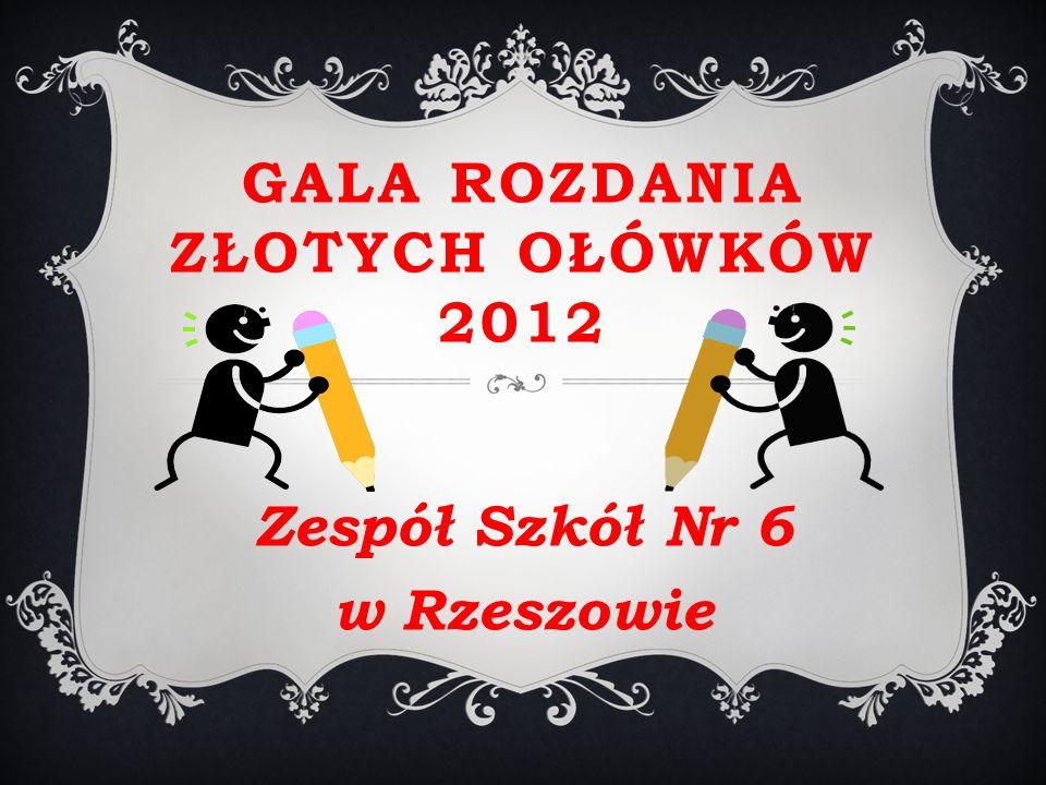 GALA ROZDANIA ZŁOTYCH OŁÓWKÓW 2012 Zespół Szkół Nr 6 w Rzeszowie